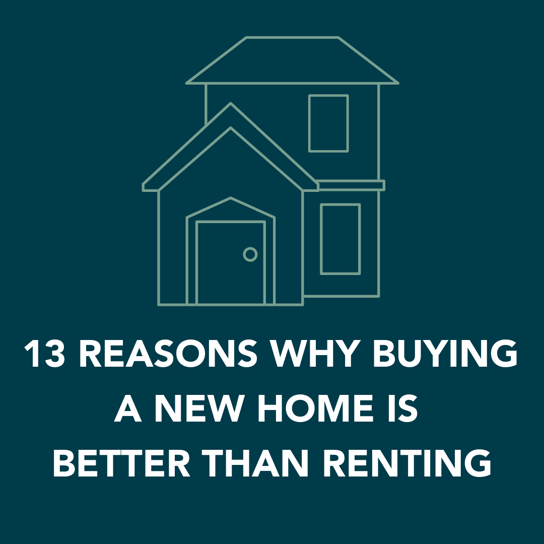 13 Reasons Why Buying A New Home Is Better Than Renting